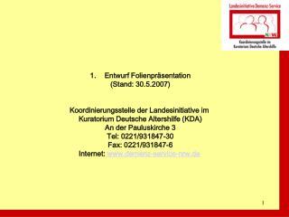 Entwurf Folienpr sentation Stand: 30.5.2007   Koordinierungsstelle der Landesinitiative im   Kuratorium Deutsche Altersh