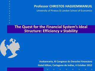 The Quest for the Financial System s Ideal Structure: Efficiency v Stability