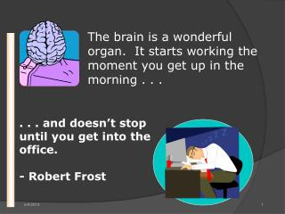 The brain is a wonderful organ.  It starts working the moment you get up in the morning . . .