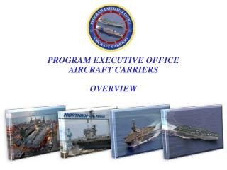 PROGRAM EXECUTIVE OFFICE  AIRCRAFT CARRIERS  OVERVIEW