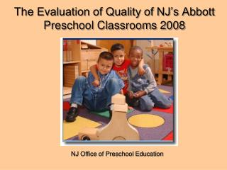 The Evaluation of Quality of NJ s Abbott Preschool Classrooms 2008