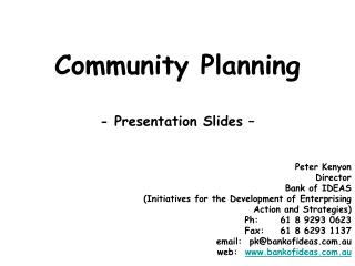 Community Planning  - Presentation Slides       Peter Kenyon Director Bank of IDEAS Initiatives for the Development of E