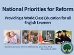 National Priorities for Reform   Providing a World Class Education for all English Learners