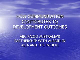 HOW COMMUNICATION CONTRIBUTES TO DEVELOPMENT OUTCOMES
