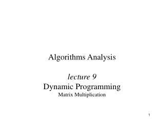 Algorithms Analysis  lecture 9 Dynamic Programming Matrix Multiplication