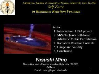 Yasushi Mino Theoretical AstroPhysics Including Relativity TAPIR, CalTech  E-mail : minotapirltech