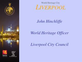 John Hinchliffe  World Heritage Officer  Liverpool City Council