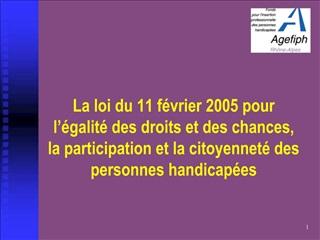 La loi du 11 f vrier 2005 pour l  galit  des droits et des chances,  la participation et la citoyennet  des personnes ha