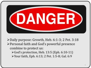 Daily purpose: Growth, Heb. 6:1-3; 2 Pet. 3:18 Personal faith and God s powerful presence  combine to protect us: God s