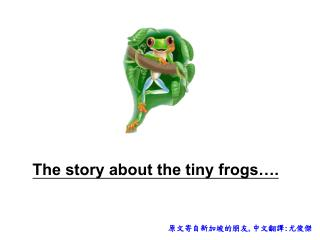 The story about the tiny frogs .