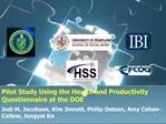 Pilot Study Using the Health and Productivity Questionnaire at the DOE    Jodi M. Jacobson, Kim Jinnett, Philip Osteen,