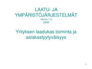 LAATU- JA YMP RIST J RJESTELM T Versio 1.2 2008  Yrityksen laadukas toiminta ja asiakastyytyv isyys
