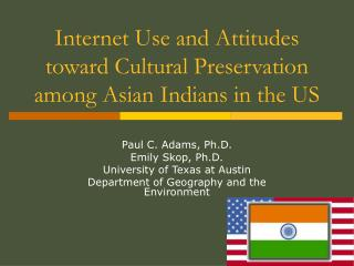 Internet Use and Attitudes toward Cultural Preservation  among Asian Indians in the US