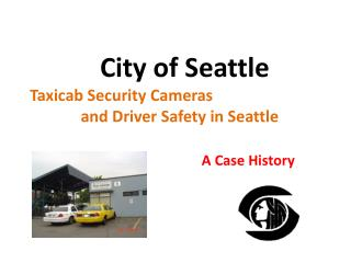 City of Seattle Taxicab Security Cameras       and Driver Safety in Seattle