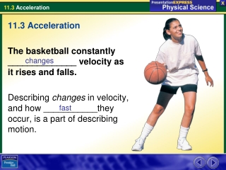 The basketball constantly changes velocity as it rises and falls. Describing changes in velocity, and how fast they occu