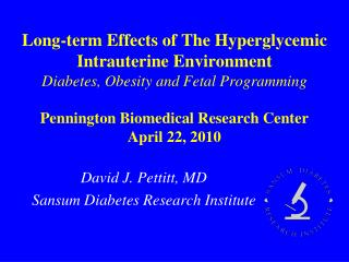 Long-term Effects of The Hyperglycemic Intrauterine Environment Diabetes, Obesity and Fetal Programming  Pennington Biom