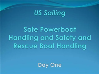 US Sailing  Safe Powerboat Handling and Safety and Rescue Boat Handling     Day One