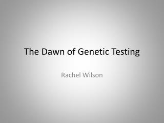 The Dawn of Genetic Testing