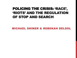 Policing the crisis:  Race ,  Riots  and the Regulation of Stop and Search