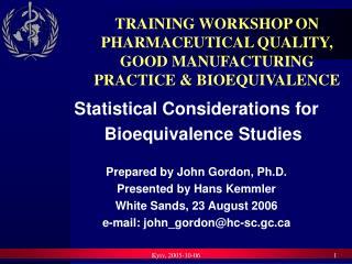 TRAINING WORKSHOP ON PHARMACEUTICAL QUALITY, GOOD MANUFACTURING PRACTICE  BIOEQUIVALENCE