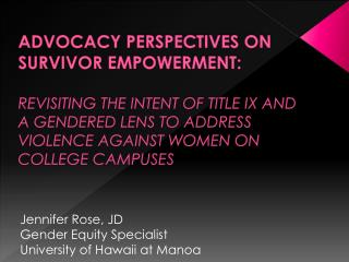 ADVOCACY PERSPECTIVES ON SURVIVOR EMPOWERMENT:   REVISITING THE INTENT OF TITLE IX AND  A GENDERED LENS TO ADDRESS VIOLE