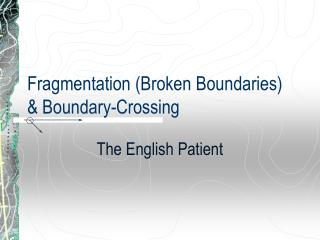 Fragmentation Broken Boundaries  Boundary-Crossing