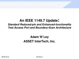 An IEEE 1149.7 Update: Standard Reduced-pin and Enhanced-functionality Test Access Port and Boundary-Scan Architecture