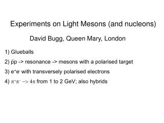 Experiments on Light Mesons and nucleons
