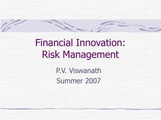 Financial Innovation: Risk Management
