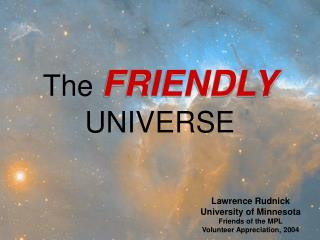 The FRIENDLY UNIVERSE