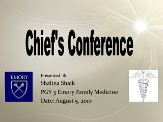 Presented  By Shalina Shaik PGY 3 Emory Family Medicine Date: August 5, 2010