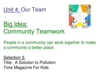 Unit 4: Our Team    Big Idea: Community Teamwork  People in a community can work together to make a community a better p