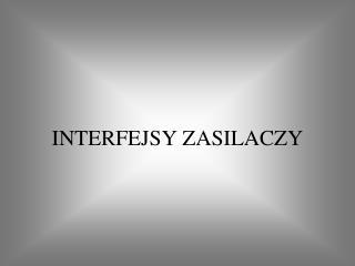 INTERFEJSY ZASILACZY