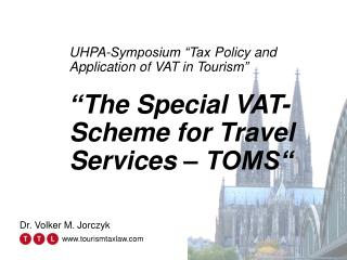 UHPA-Symposium  Tax Policy and Application of VAT in Tourism     The Special VAT- Scheme for Travel Services   TOMS