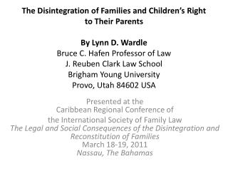 The Disintegration of Families and Children s Right to Their Parents    By Lynn D. Wardle  Bruce C. Hafen Professor of L