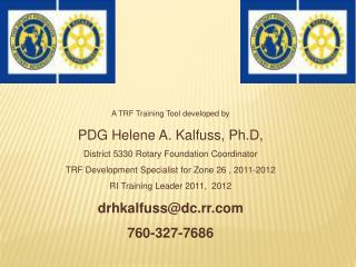 A TRF Training Tool developed by PDG Helene A. Kalfuss, Ph.D, District 5330 Rotary Foundation Coordinator TRF Developmen