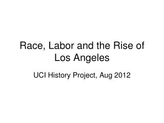 Race, Labor and the Rise of Los Angeles