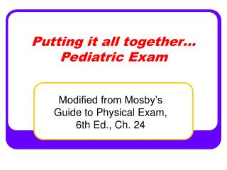 Putting it all together  Pediatric Exam