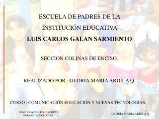 ESCUELA DE PADRES DE LA  INSTITUCI N EDUCATIVA  LUIS CARLOS GALAN SARMIENTO   SECCION COLINAS DE ENCISO.
