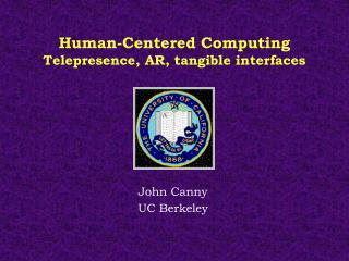 Human-Centered Computing Telepresence, AR, tangible interfaces