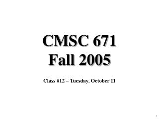 CMSC 671 Fall 2005