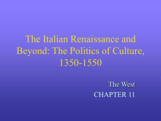 The Italian Renaissance and Beyond: The Politics of Culture, 1350-1550