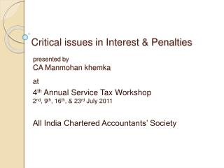 Critical issues in Interest  Penalties        presented by       CA Manmohan khemka