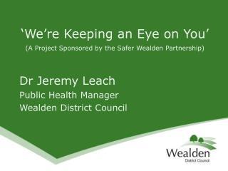 Dr Jeremy Leach Public Health Manager Wealden District Council
