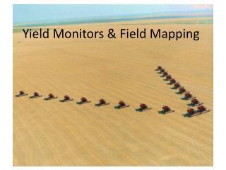 Yield Monitors  Field Mapping