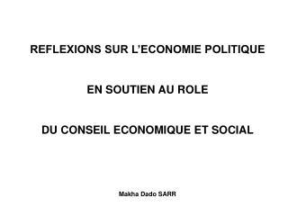 REFLEXIONS SUR L ECONOMIE POLITIQUE   EN SOUTIEN AU ROLE    DU CONSEIL ECONOMIQUE ET SOCIAL     Makha Dado SARR