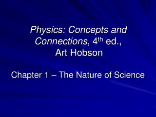 Physics: Concepts and Connections, 4th ed.,  Art Hobson  Chapter 1   The Nature of Science
