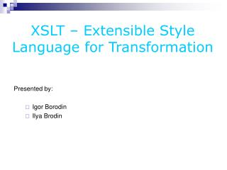 XSLT   Extensible Style Language for Transformation