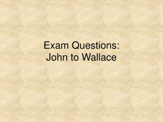 Exam Questions: John to Wallace