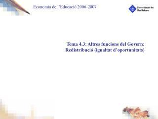 Tema 4.3: Altres funcions del Govern:  Redistribuci  igualtat d oportunitats
